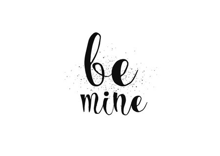 be mine: Be mine romantic inscription. Greeting card with calligraphy. Hand drawn lettering. Typography for banner, poster, invitation or clothing design. Vector quote.