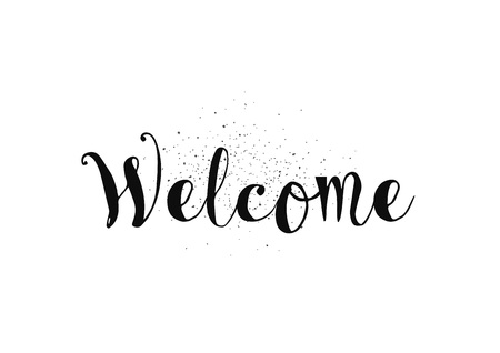 inscription: Welcome inscription. Greeting card with calligraphy. Hand drawn lettering. Typography for banner, poster, invitation or clothing design. Vector quote.