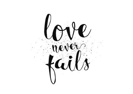 fails: Love never fails romantic inspirational inscription. Greeting card with calligraphy. Hand drawn lettering. Typography for invitation, banner, poster or clothing design. Vector quote.