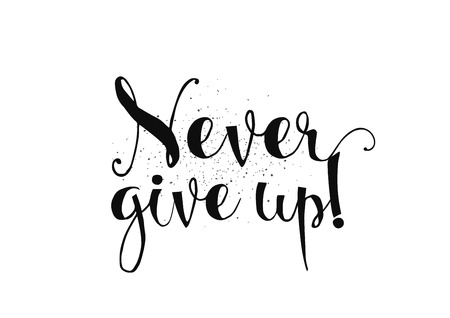 optimistic: Never give up optimistic inspirational inscription. Greeting card with calligraphy. Hand drawn lettering. Typography for invitation, banner, poster or clothing design. Vector quote. Illustration
