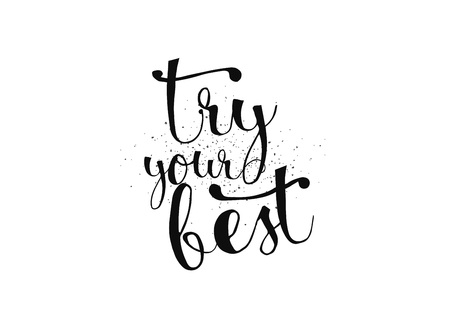 Try your best motivational inscription. Greeting card with calligraphy. Hand drawn lettering. Typography for invitation, banner, poster or clothing design. Vector quote. Illustration