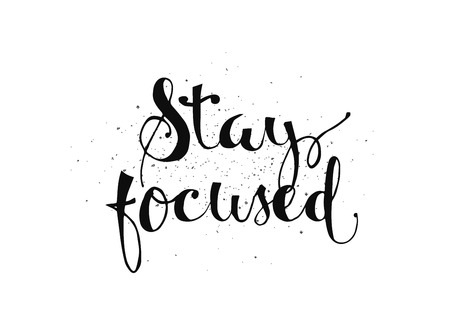 focused: Stay focused inspirational inscription. Greeting card with calligraphy. Hand drawn lettering. Typography for invitation, banner, poster or clothing design. Vector quote.