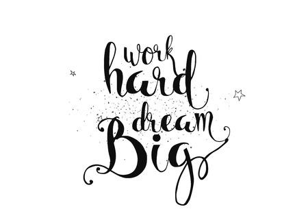 Lavora duro, sogna una grande iscrizione ispiratrice. Biglietto di auguri con calligrafia. Lettere disegnate a mano. Tipografia per design di invito, banner, poster o abbigliamento. Citazione di vettore