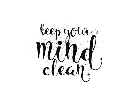 keep clean: Keep your mind clean inspirational inscription. Greeting card with calligraphy. Hand drawn lettering. Typography for invitation, banner, poster or clothing design. Vector quote.