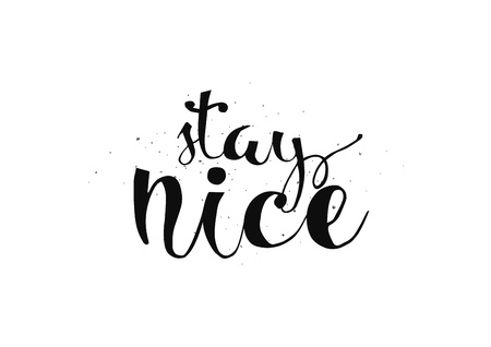 nice stay: Stay nice inspirational inscription. Greeting card with calligraphy. Hand drawn lettering. Typography for invitation, banner, poster or clothing design. Vector quote. Illustration
