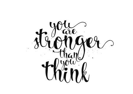 stronger: You are stronger than you think inspirational inscription. Greeting card with calligraphy. Hand drawn lettering. Typography for invitation, banner, poster or clothing design. Vector quote.