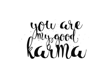 good karma: You are my good karma inscription. Greeting card with calligraphy. Hand drawn lettering. Typography for invitation, banner, poster or clothing design. Vector quote.