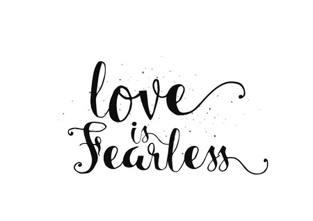 fearless: Love is fearless romantic inspirational inscription. Greeting card with calligraphy. Hand drawn lettering. Typography for invitation, banner, poster or clothing design. Vector quote.