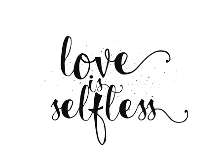 selfless: Love is selfless romantic inspirational inscription. Greeting card with calligraphy. Hand drawn lettering. Typography for invitation, banner, poster or clothing design. Vector quote.