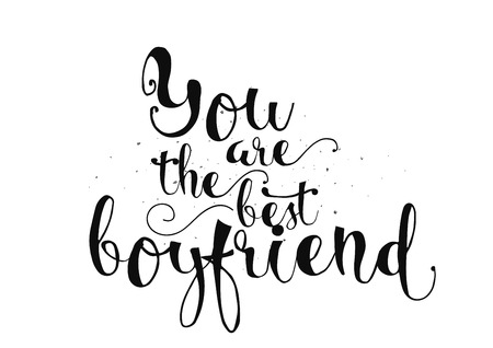 boyfriend: You are the best boyfriend inscription. Greeting card with calligraphy. Hand drawn lettering. Typography for invitation, banner, poster or clothing design. Vector quote. Illustration