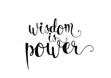 philosophical: Wisdom is power philosophical inspirational inscription. Greeting card with quote, calligraphy. Hand drawn lettering. Typography for invitation, banner, poster or clothing design. Vector quote. Illustration