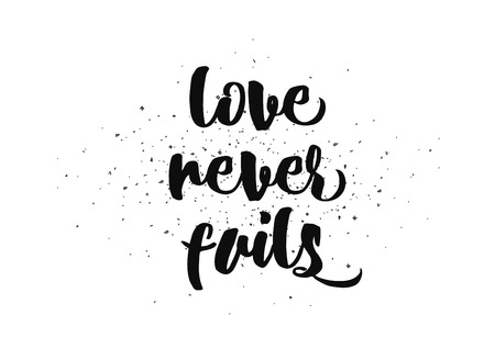 fails: Love never fails romantic inspirational inscription. Greeting card with calligraphy. Hand drawn lettering design. Photo overlay. Typography for banner, poster or clothing design. Vector invitation.