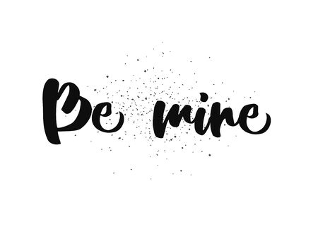 be mine: Be mine romantic inscription. Greeting card with calligraphy. Hand drawn lettering design. Photo overlay. Typography for banner, poster or clothing design. Vector invitation. Illustration