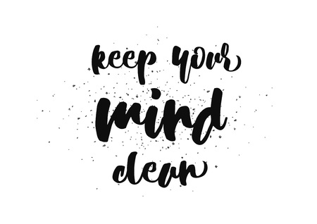 keep clean: Keep your mind clean inspirational inscription. Greeting card with calligraphy. Hand drawn lettering design. Photo overlay. Typography for banner, poster or clothing design. Vector invitation.