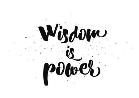 philosophical: Wisdom is power philosophical inspirational inscription. Greeting card with quote, calligraphy. Hand drawn lettering quote design. Photo overlay. Typography for  poster or clothing design. Vector. Illustration
