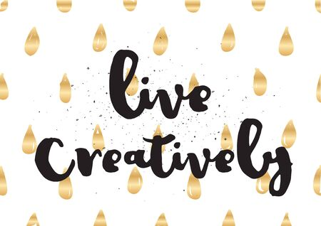 creatively: Live creatively inspirational inscription. Greeting card with calligraphy. Hand drawn lettering design. Typography for invitation, banner, poster or clothing design. Vector quote