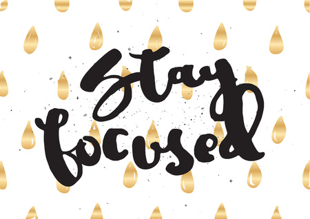 focused: Stay focused inspirational inscription. Greeting card with calligraphy. Hand drawn lettering design. Typography for invitation, banner, poster or clothing design. Vector quote Illustration