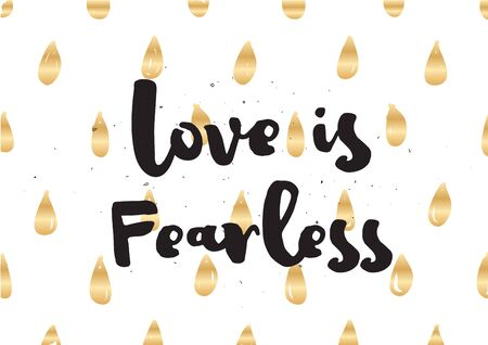 fearless: Love is fearless romantic inspirational inscription. Greeting card with calligraphy. Hand drawn lettering. Typography for invitation, banner, poster or clothing design. Vector quote