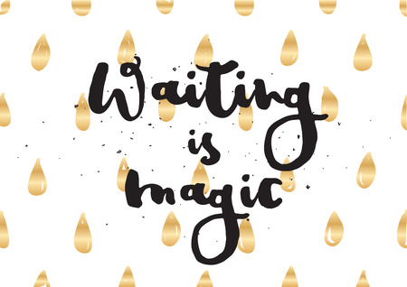 Waiting is magic philosophical inspirational inscription. Greeting card with calligraphy. Hand drawn lettering. Typography for invitation, banner, poster or clothing design. Vector quote