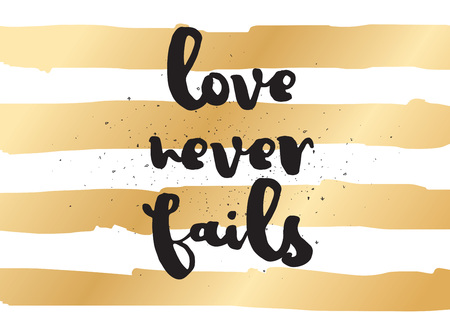 fails: Love never fails romantic inspirational inscription. Greeting card with calligraphy. Hand drawn lettering design. Typography for invitation, banner, poster or clothing design. Vector quote Illustration