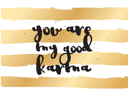 karma design: You are my good karma inscription. Greeting card with calligraphy. Hand drawn lettering design. Photo overlay. Typography for invitation, banner, poster or clothing design. Vector quote Illustration