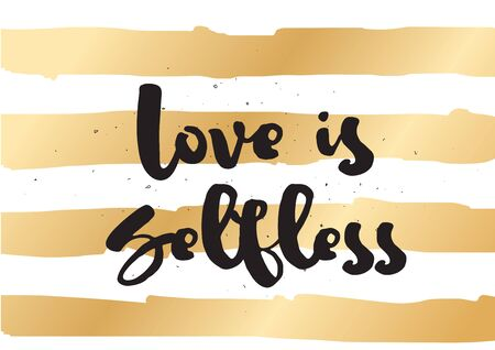 selfless: Love is selfless romantic inspirational inscription. Greeting card with calligraphy. Hand drawn lettering. Typography for invitation, banner, poster or clothing design. Vector quote