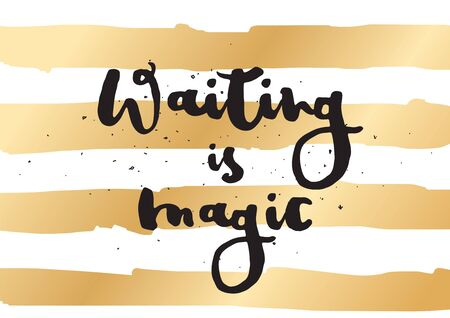 philosophical: Waiting is magic philosophical inspirational inscription. Greeting card with calligraphy. Hand drawn lettering. Typography for invitation, banner, poster or clothing design. Vector quote