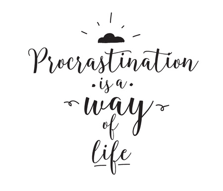 procrastination: Procrastination is a way of life. Funny quote. Hand drawn design. Motivational typography. Isolated lettering on white background. Illustration
