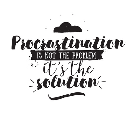 procrastination: Procrastination is not the problem, its the solution. Funny inspirational quote. Hand drawn design. Motivational typography. Isolated lettering. Illustration