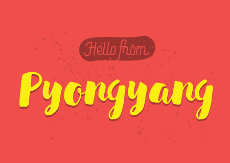 pyongyang: Hello from Pyongyang, North Korea. Greeting card with typography, lettering design. Hand drawn brush calligraphy, text for t-shirt, post card, poster. Isolated vector illustration.