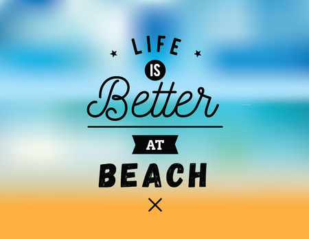 better: Life is better at beach. Creative, romantic, inspirational quote. Vector graphic text design for greeting cards, t-shirts, posters and banners. Trendy typography.