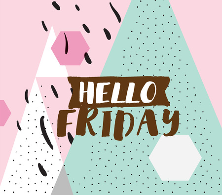 saying: Hello friday. Positive inspirational quote on abstract geometric background. Hand drawn ink, motivational text. Hipster trendy style typography. Lettering poster, banner, greeting card. Illustration