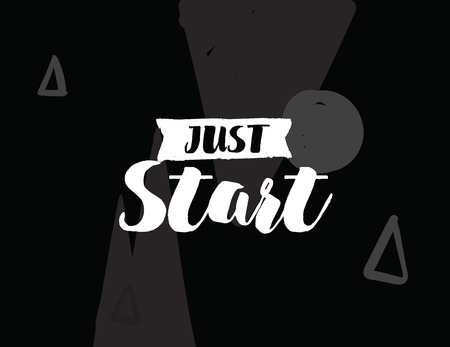 Just start. Positive inspirational quote about procrastination. Abstract geometric background. Hand drawn ink, motivational text. Hipster trendy style typography. Lettering poster, banner, greeting card.
