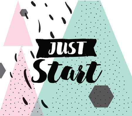 procrastination: Just start. Positive inspirational quote about procrastination. Abstract geometric background. Hand drawn ink, motivational text. Hipster trendy style typography. Lettering poster, banner, greeting card.