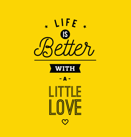 better: Life is better with a little love. Creative, romantic, inspirational quote. Vector graphic text design for greeting cards, t-shirts, posters and banners. Trendy typography.