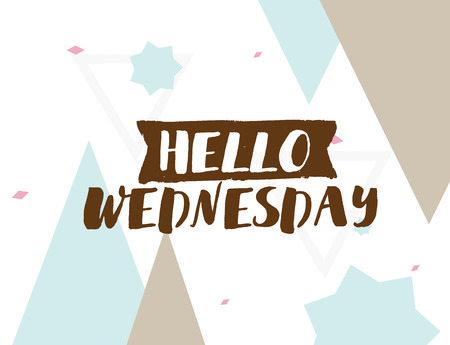 Hello Wednesday. Positive inspirational quote on abstract geometric background. Hand drawn ink, motivational text. Hipster trendy style typography. Lettering poster, banner, greeting card.