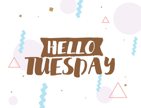 Hello Tuesday. Positive inspirational quote on abstract geometric background. Hand drawn ink, motivational text. Hipster trendy style typography. Lettering poster, banner, greeting card. Illustration