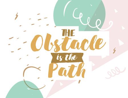 obstacle: The obstacle is the path. Positive inspirational quote on abstract geometric background. Hand drawn ink, motivational text. Hipster trendy style typography. Lettering poster, banner, greeting card.