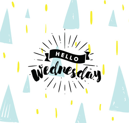 wednesday: Hello Wednesday. Inspirational quote. Typography for calendar or poster, invitation, greeting card or t-shirt. Vector lettering, calligraphy design. Text background