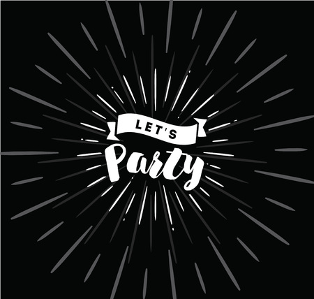 lets party: Lets party. Inspirational quote, motivation. Typography for poster, invitation, greeting card or t-shirt. Vector lettering, inscription, calligraphy design. Text background Illustration