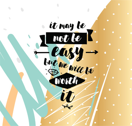 to be or not be: It may be not be easy, but we will worth it. Inspirational quote, motivation. Typography for poster, greeting card or t-shirt. Vector lettering, inscription, calligraphy design. Text background Illustration