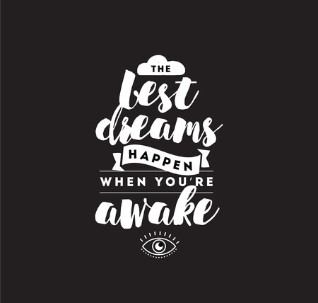 awake: Best dreams happen when you are awake. Inspirational quote, motivation. Typography for poster, invitation, greeting card or t-shirt. Vector lettering, inscription, calligraphy design. Text background