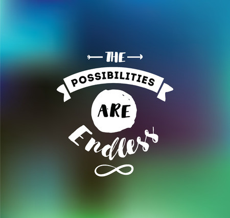 possibilities: The possibilities are endless. Inspirational quote, motivation. Typography for poster, invitation, greeting card or t-shirt. Vector lettering, inscription, calligraphy design. Text background Illustration