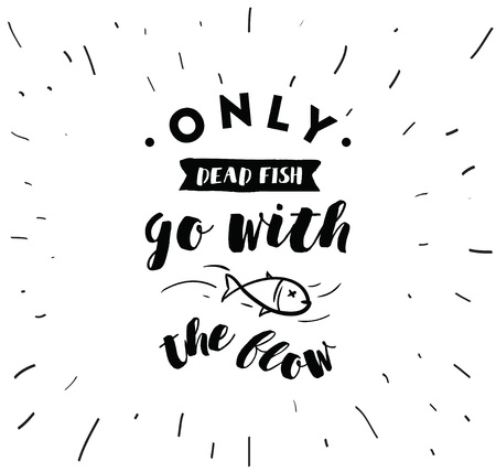 procrastination: Only dead fish go with the flow. Inspirational quote, motivation. Anti procrastination. Typography for poster, invitation, greeting card or t-shirt. Vector lettering design. Text background
