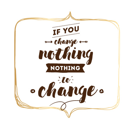 nothing: If you change nothing, nothing to change. Inspirational quote, motivation. Typography for poster, invitation, greeting card or t-shirt. Vector lettering, calligraphy design. Text background Illustration