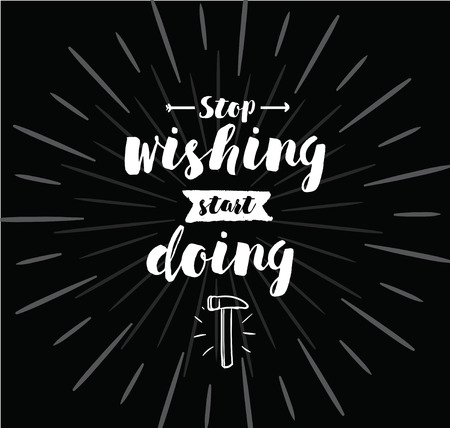 wishing: Stop wishing, start doing. Inspirational quote, motivation. Typography for poster, invitation, greeting card or t-shirt. Vector lettering, inscription, calligraphy design. Text background Illustration