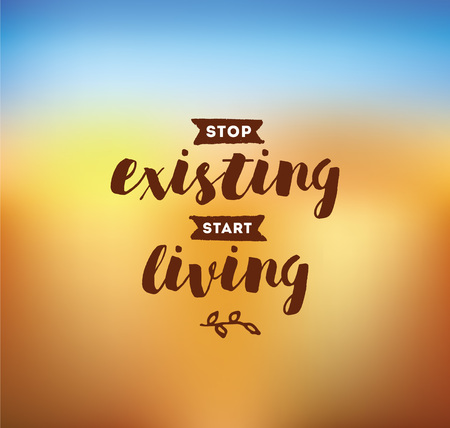 the existing: Stop existing, start living. Inspirational quote, motivation. Typography for poster, invitation, greeting card or t-shirt. Vector lettering, inscription, calligraphy design. Text background Illustration