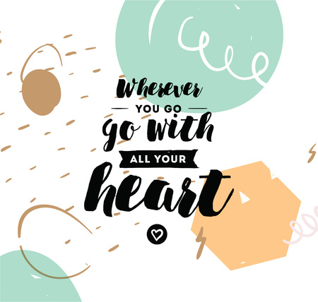 wherever: Wherever you go, go with all your heart. Inspirational quote, motivation. Typography for poster, invitation, greeting card or t-shirt. Vector lettering, inscription design. Text background
