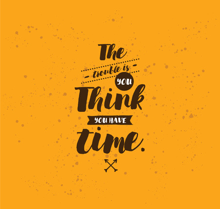 in trouble: The trouble is you think you have time. Inspirational quote, motivation. Typography for poster, invitation, greeting card or t-shirt. Vector lettering, inscription, calligraphy design. Text background