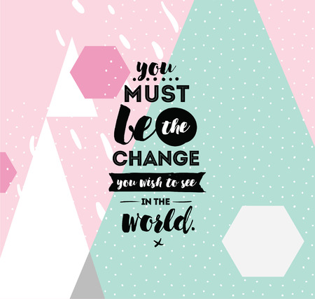 must: You must be the change you wish to see in the world. Inspirational quote, motivation. Typography for poster, invitation, greeting card or t-shirt. Vector lettering design. Text background Illustration